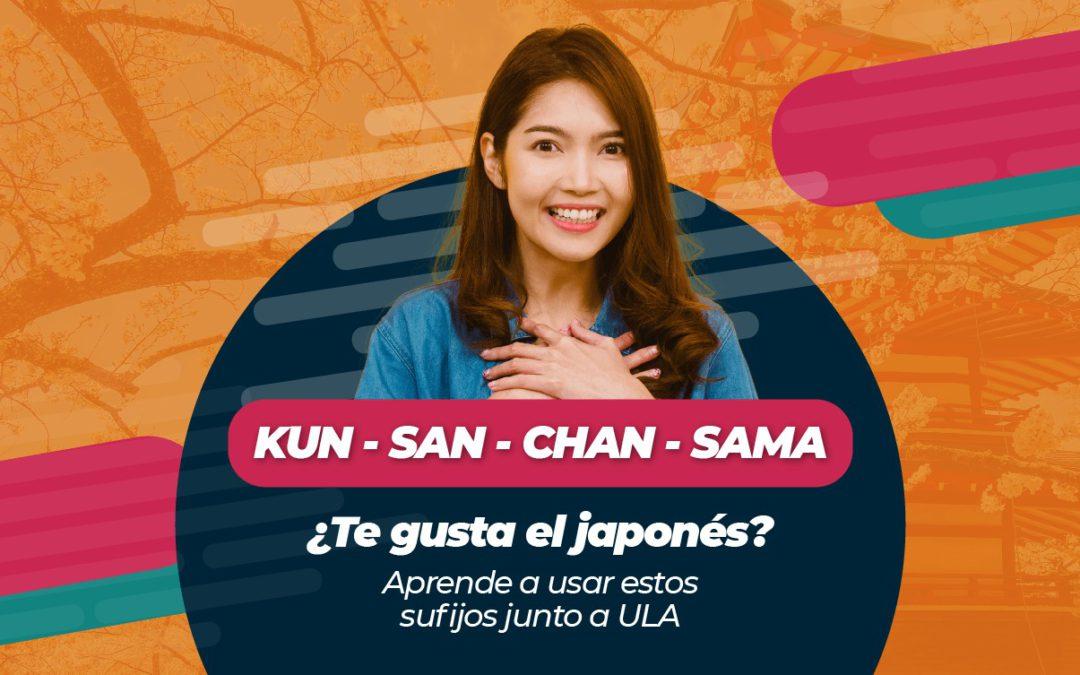 KUN – SAN – CHAN – SAMA ¿Te gusta el japonés? Aprende a usar estos sufijos junto a ULA