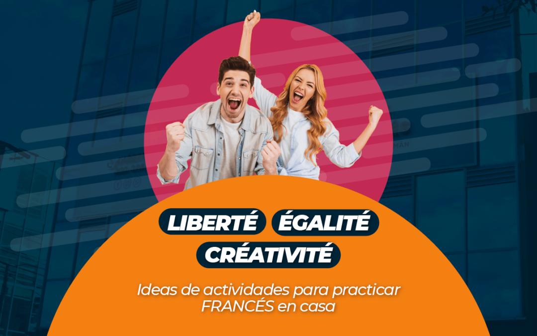 Liberté    Égalité    Créativité Ideas de actividades para practicar  FRANCÉS en casa