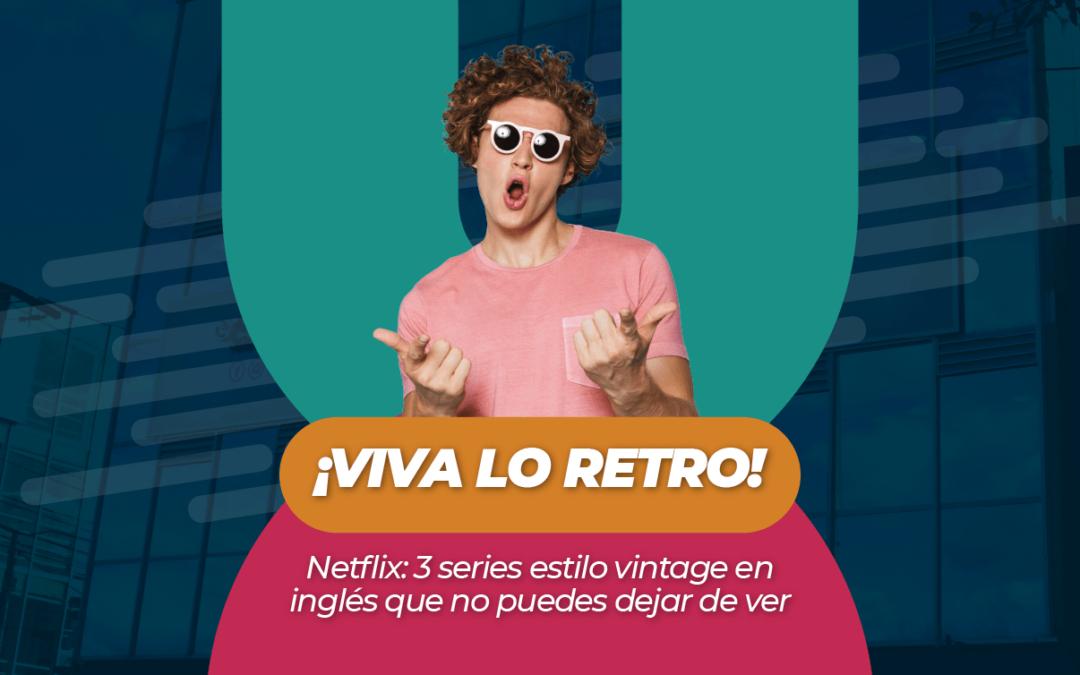 ¡Viva lo retro! Netflix: 3 series estilo vintage en inglés que no puedes dejar de ver