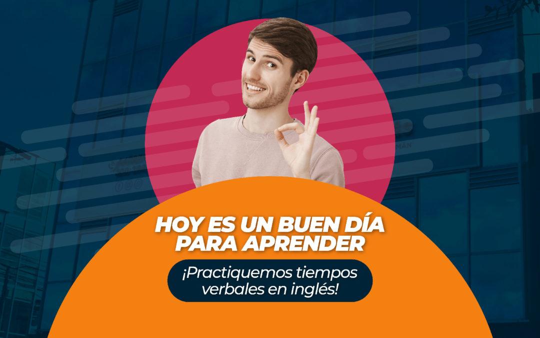 HOY ES UN BUEN DÍA PARA APRENDER ¡Practiquemos tiempos verbales en inglés!